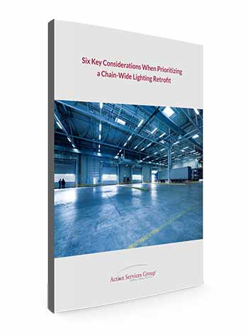 Standing eBook Cover - Action Services Group Six Key Considerations When Prioritizing A Chain-Wide Lighting Retrofit