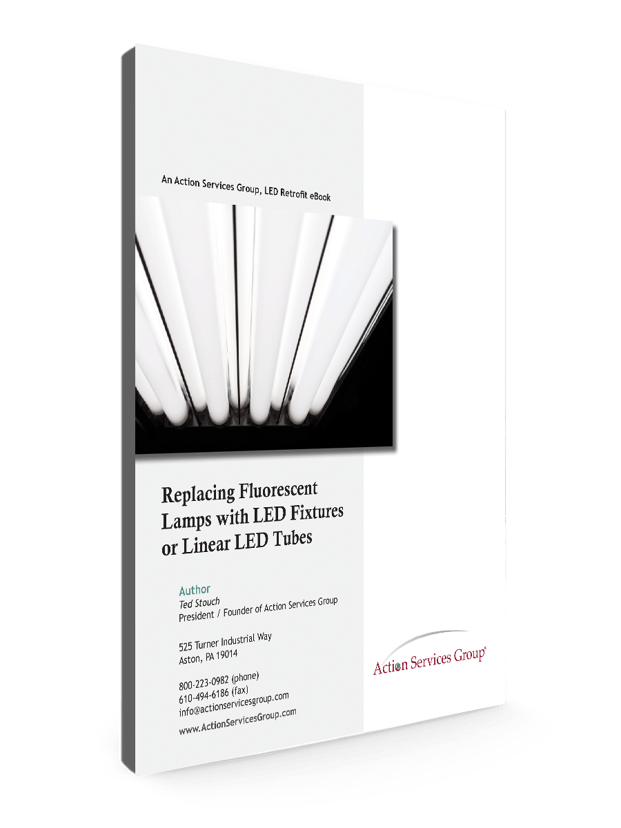 Standing eBook Cover - Action Services Group Replacing Fluorescent Lamps with LED Fixtures or Linear LED Tubes